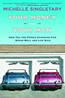 Your Money and Your Man: How You and Prince Charming Can Spend Well and Live Rich