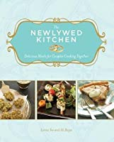 Newlywed Kitchen, The: Delicious Meals for Couples Cooking Together
