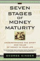 Seven Stages of Money Maturity: Understanding the Spirit and Value of Money in Your Life