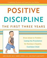 Positive Discipline: The First Three Years: From Infant to Toddler--Laying the Foundation for Raising a Capable, Confident Child (Revised)