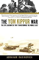 Yom Kippur War: The Epic Encounter That Transformed the Middle East