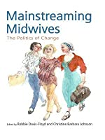 Mainstreaming Midwives: The Politics of Change