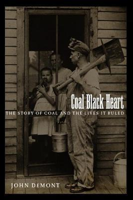 Coal Black Heart: The Story of Coal and Lives It Ruled  by  John Demont
