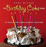 Birthday Cake Book: 75 Recipes for Candle-Worthy Creations