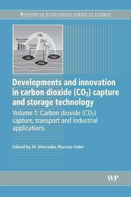 Developments and Innovation in Carbon Dioxide (Co2) Capture and Storage Technology: Carbon Dioxide (Co2) Capture, Transport and Industrial Application  by  M. Mercedes Maroto-Valer