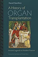 History of Organ Transplantation, A: Ancient Legends to Modern Practice