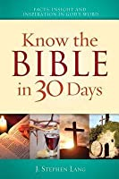 Know the Bible in 30 Days: Discover Facts, Insights and Inspiration in God S Word, Cultural Traditions, Biblical and World History, Story Summaries an