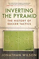 Inverting the Pyramid: The History of Soccer Tactics (Revised)