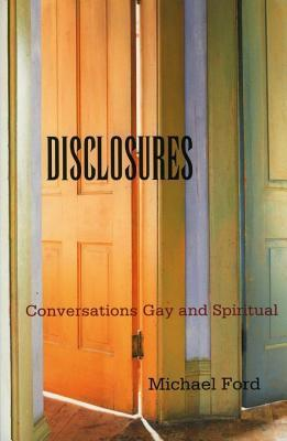 Disclosures: Conversations Gay and Spiritual  by  Michael Ford