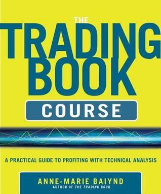 Trading Book Course: A Practical Guide to Profiting with Technical Analysis  by  Anne-Marie Baiynd