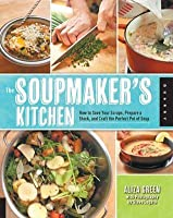 Soupmaker's Kitchen: How to Save Your Scraps, Prepare a Stock, and Craft the Perfect Pot of Soup