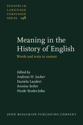 Meaning in the History of English: Words and Texts in Context  by  Andreas H. Jucker