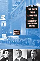 Boys from Syracuse: The Shuberts' Theatrical Empire (Revised)