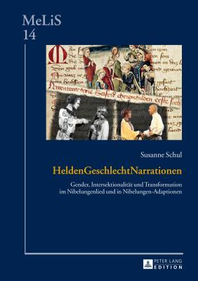 Heldengeschlechtnarrationen: Gender, Intersektionalitat Und Transformation Im Nibelungenlied Und in Nibelungen-Adaptionen  by  Susanne Schul