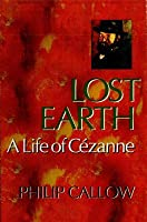 Lost Earth: A Life of Cezanne