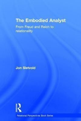 Embodied Analyst: From Freud and Reich to Relationality  by  Jon Sletvold