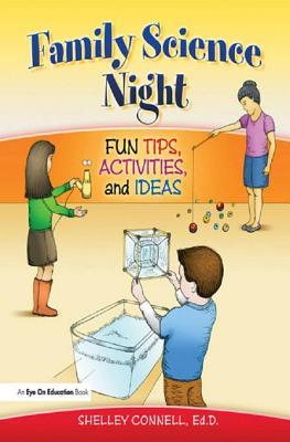 Family Science Night: Fun Tips, Activities, and Ideas  by  Shelley Connell