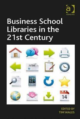 Business School Libraries in the 21st Century  by  Tim Wales