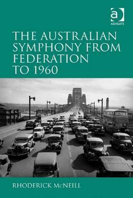 The Australian Symphony from Federation to 1960 Rhoderick McNeill