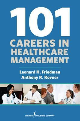 101 Careers in Healthcare Management  by  Anthony R. Kovner