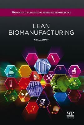 Lean Biomanufacturing: Creating Value Through Innovative Bioprocessing Approaches N J Smart