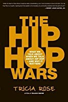 Hip Hop Wars: What We Talk about When We Talk about Hip Hop--And Why It Matters