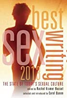 Best Sex Writing 2013 the State of Today's Sexual Culture