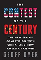 Contest of the Century the New Era of Competition with China--And How America Can Win