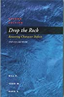 Drop the Rock Removing Character Defects - Steps Six and Seven (Revised)