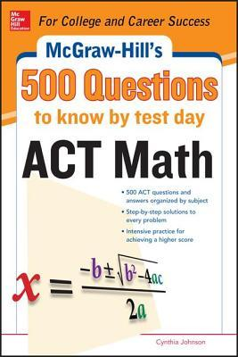 500 ACT Math Questions to Know  by  Test Day by Cynthia Johnson