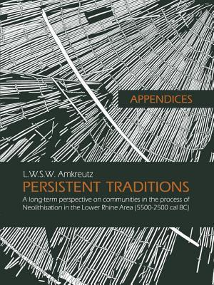 Appendices: Persistent Traditions: A Long-Term Perspective on Communities in the Process of Neolithisation in the Lower Rhine Area (5500-2500 Cal BC)  by  Luc Amkreutz