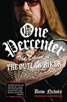 One Percenter: The Legend of the Outlaw Biker