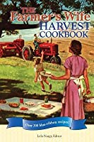 Farmer's Wife Harvest Cookbook: Over 300 Blue-Ribbon Recipes!