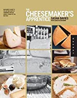 Cheesemaker's Apprentice: An Insider's Guide to the Art and Craft of Homemade Artisan Cheese, Taught by the Masters