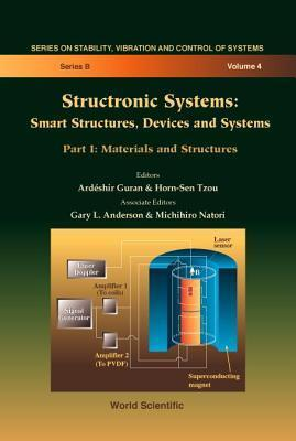 Structronic Systems: Smart Structures, Devices and Systems: (In 2 Parts)Part I: Materials and Structurespart II: Systems and Control Ardeshir Guran