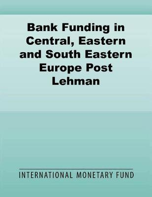 Bank Funding in Central, Eastern and South Eastern Europe Post Lehman: A New Normal ?  by  Gregorio Impavido
