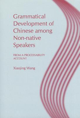 Grammatical Development of Chinese Among Non-Native Speakers: From a Processability Account  by  Xiaojing (Queeny) Wang