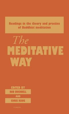 Meditative Way: Readings in the Theory and Practice of Buddhist Meditation  by  Roderick Bucknell