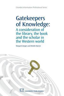 Gatekeepers of Knowledge a Consideration of the Library, the Book and the Scholar in the Western World Margaret Zeegers