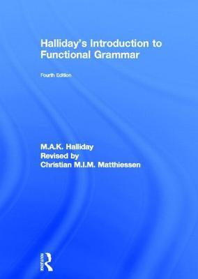 Hallidays Introduction to Functional Grammar 4th Edition  by  M.A.K. Halliday