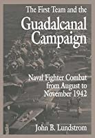 First Team and the Guadalcanal Campaign: Naval Fighter Combat from August to November 1942 (Revised)