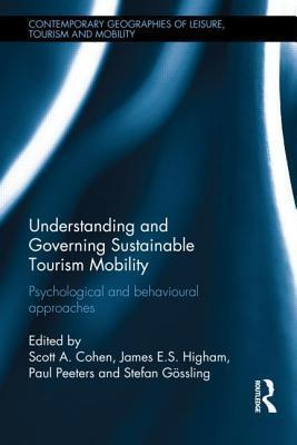 Understanding and Governing Sustainable Tourism Mobility: Psychological and Behavioural Approaches Scott Cohen