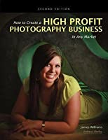 How to Create a High-Profit Photography Business in Any Market