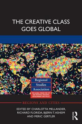The Creative Class Goes Global  by  Charlotta Mellander