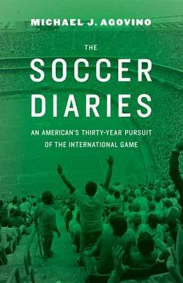 Soccer Diaries: An Americans Thirty-Year Pursuit of the International Game  by  Michael J Agovino
