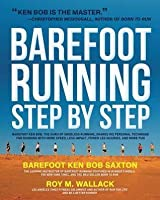Barefoot Running Step by Step: Barefoot Ken Bob, the Guru of Shoeless Running, Shares His Personal Technique for Running with More