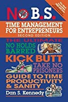 No B.S. Time Management for Entrepreneurs: The Ultimate No Holds Barred Kick Butt Take No Prisoners Guide to Time Productivity and Sanity (Revised)