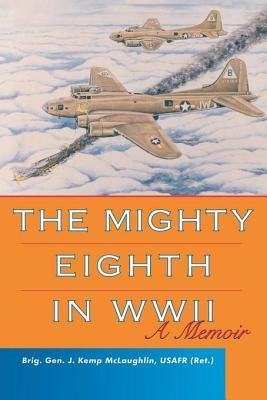 Mighty Eighth in WWII: A Memoir  by  J. Kemp McLaughlin