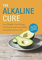 Alkaline Cure: Lose Weight, Gain Energy and Feel Young