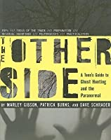 Other Side, The: A Teen?s Guide to Ghost Hunting and the Paranormal